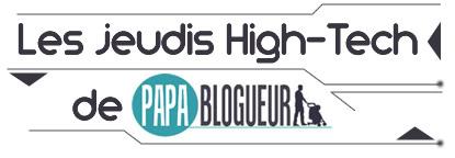 les jeudi high tech de papa http://www.blogueur.fr