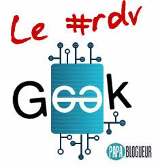 rdv geek papa blogueur